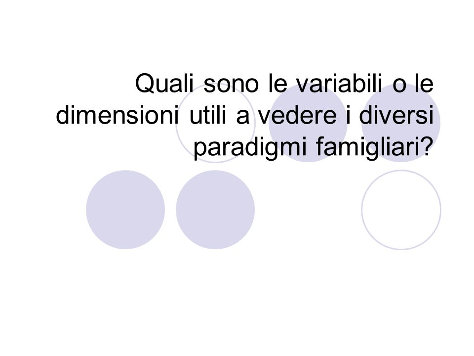 Quali sono le variabili o le dimensioni utili a vedere i diversi paradigmi famigliari
