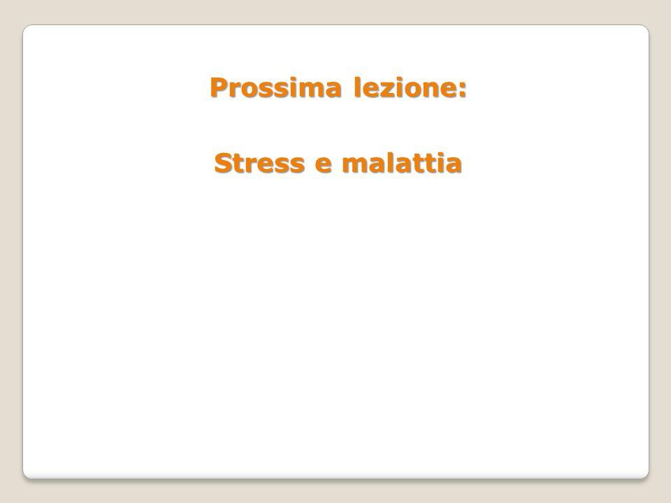 Prossima lezione: Stress e malattia