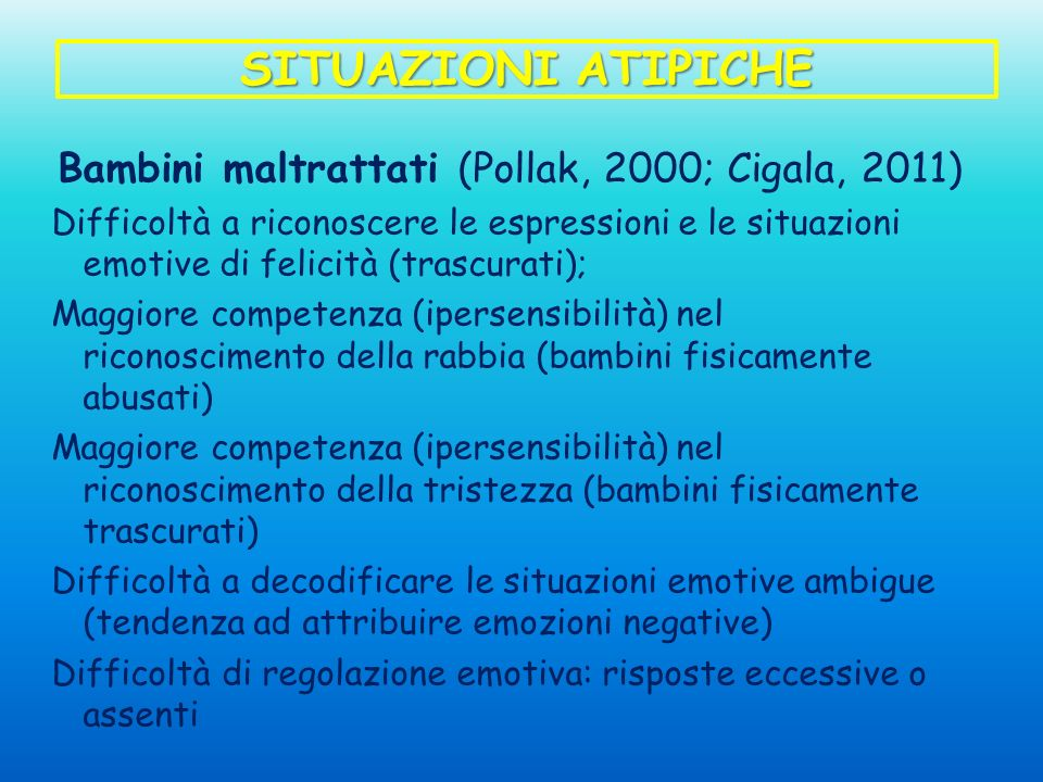 Bambini maltrattati (Pollak, 2000; Cigala, 2011)