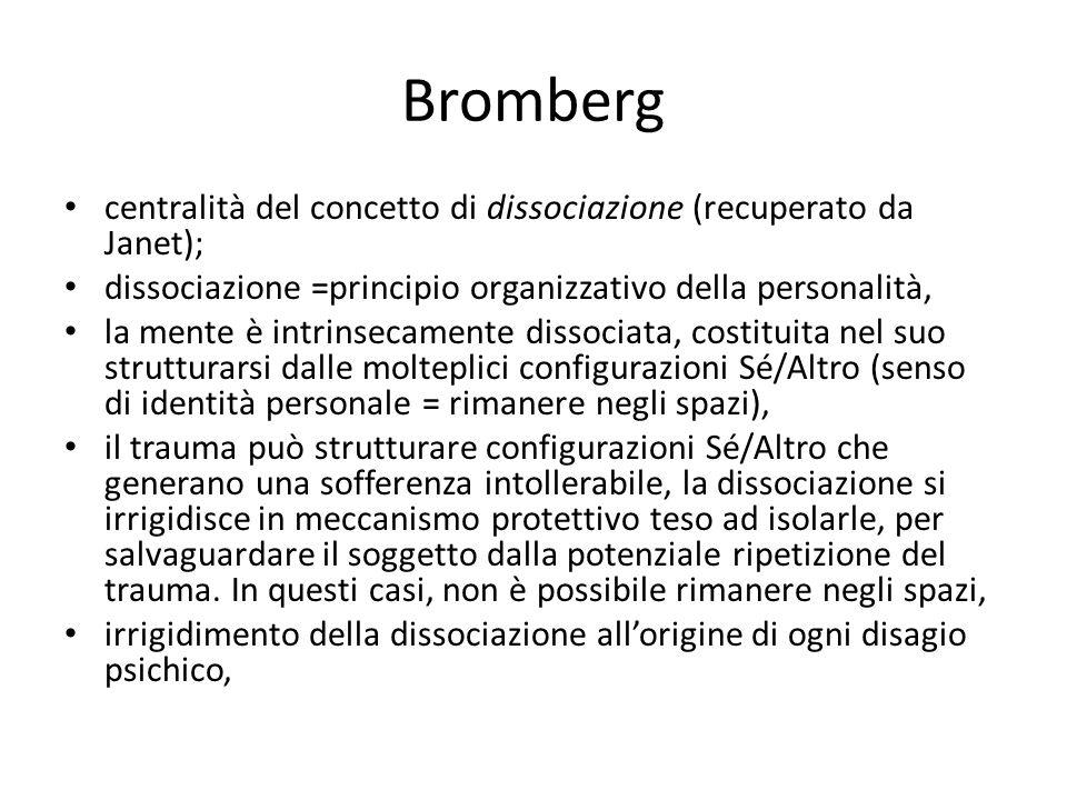 Bromberg centralità del concetto di dissociazione (recuperato da Janet); dissociazione =principio organizzativo della personalità,