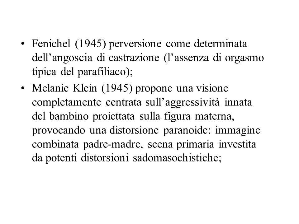 Fenichel (1945) perversione come determinata dell'angoscia di castrazione (l'assenza di orgasmo tipica del parafiliaco);