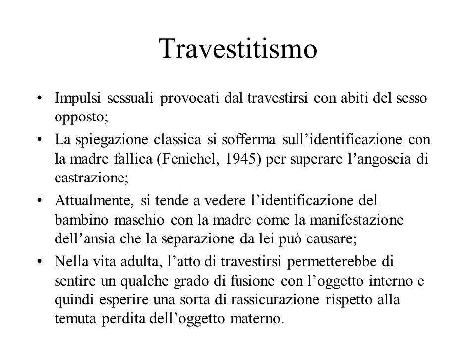 Travestitismo Impulsi sessuali provocati dal travestirsi con abiti del sesso opposto;