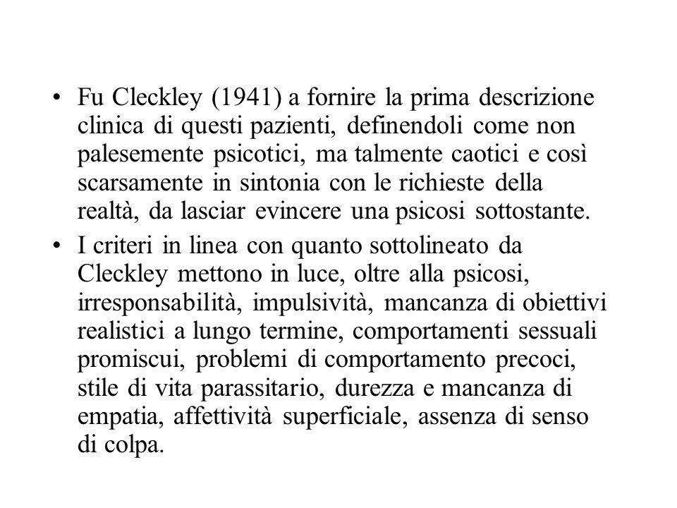 Fu Cleckley (1941) a fornire la prima descrizione clinica di questi pazienti, definendoli come non palesemente psicotici, ma talmente caotici e così scarsamente in sintonia con le richieste della realtà, da lasciar evincere una psicosi sottostante.