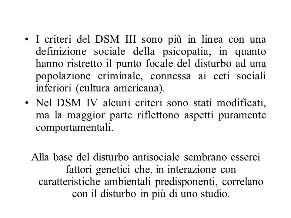 I criteri del DSM III sono più in linea con una definizione sociale della psicopatia, in quanto hanno ristretto il punto focale del disturbo ad una popolazione criminale, connessa ai ceti sociali inferiori (cultura americana).