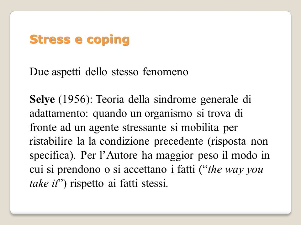 Stress e coping Due aspetti dello stesso fenomeno.