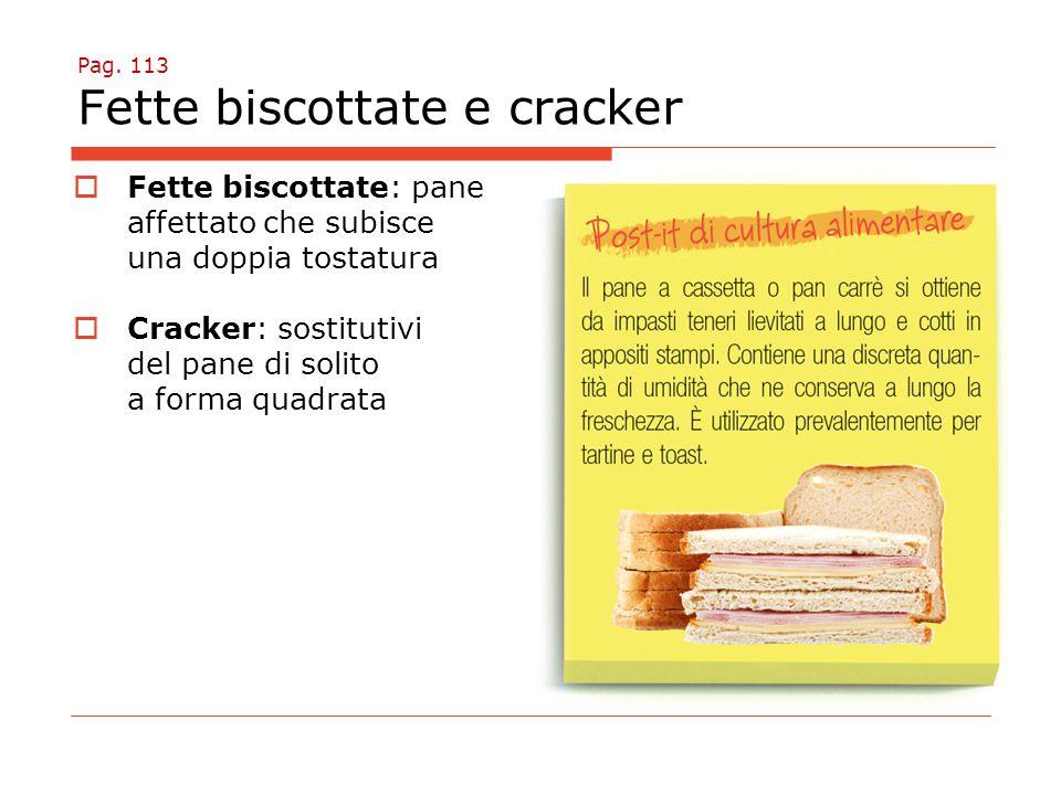 Pag. 113 Fette biscottate e cracker