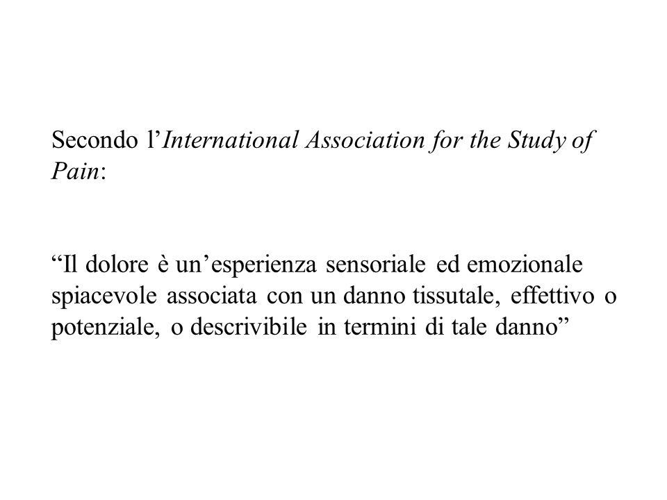 Secondo l'International Association for the Study of Pain: