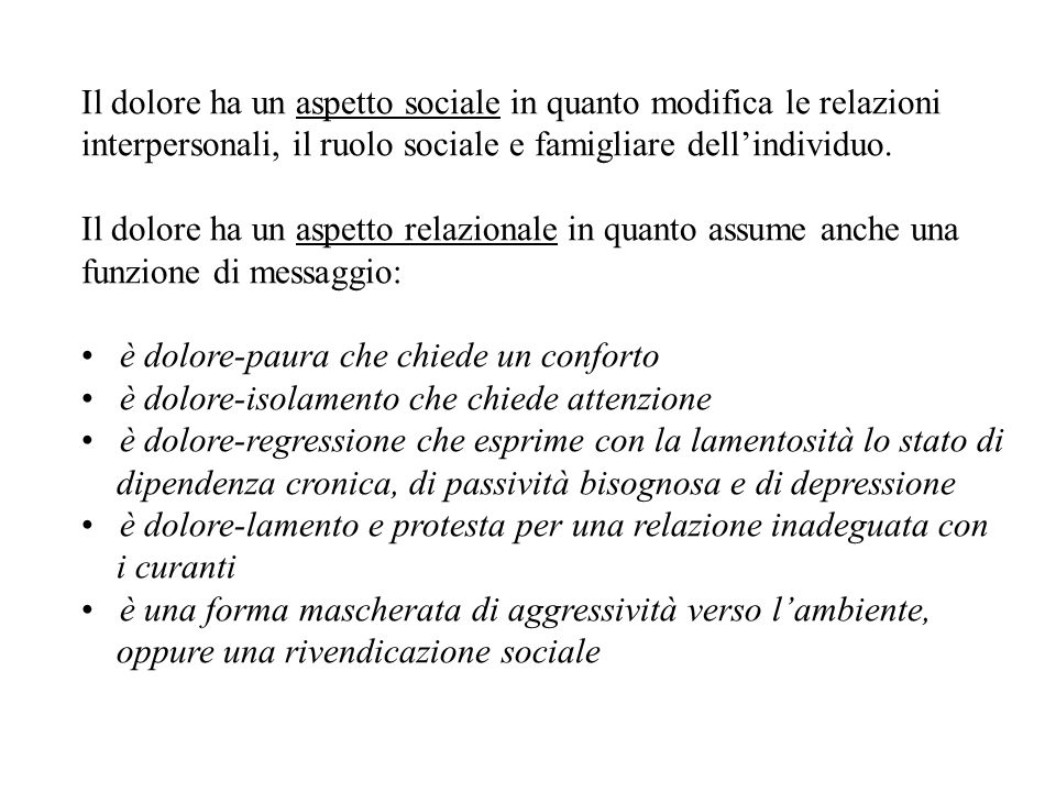 Il dolore ha un aspetto sociale in quanto modifica le relazioni interpersonali, il ruolo sociale e famigliare dell'individuo.
