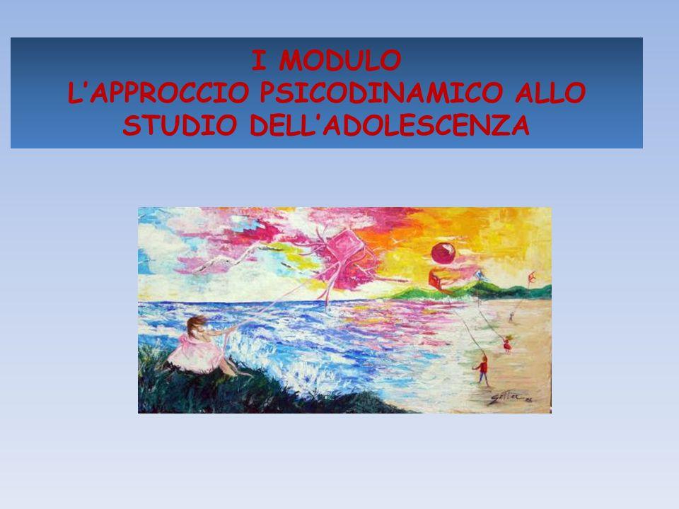 I MODULO L'APPROCCIO PSICODINAMICO ALLO STUDIO DELL'ADOLESCENZA