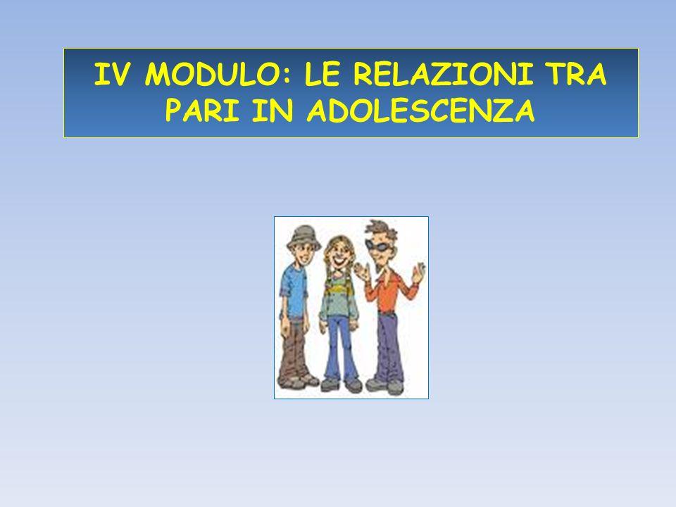 IV MODULO: LE RELAZIONI TRA PARI IN ADOLESCENZA