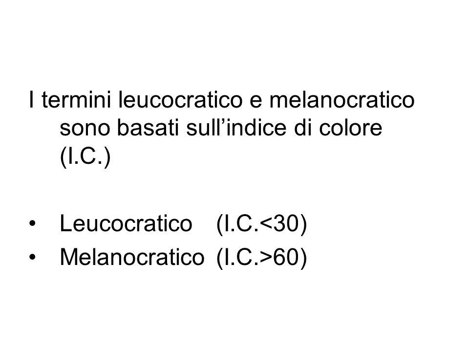 I termini leucocratico e melanocratico sono basati sull'indice di colore (I.C.)