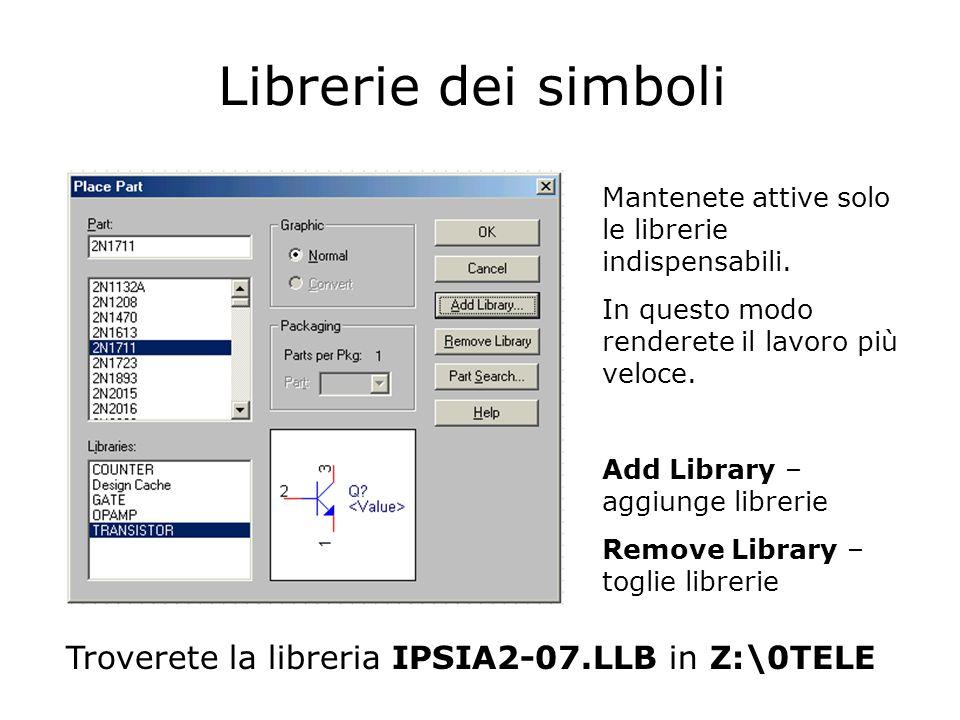 Librerie dei simboli Troverete la libreria IPSIA2-07.LLB in Z:\0TELE