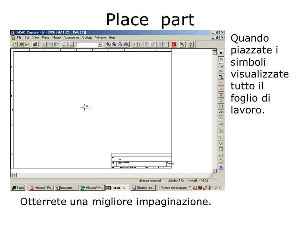 Place part Quando piazzate i simboli visualizzate tutto il foglio di lavoro.