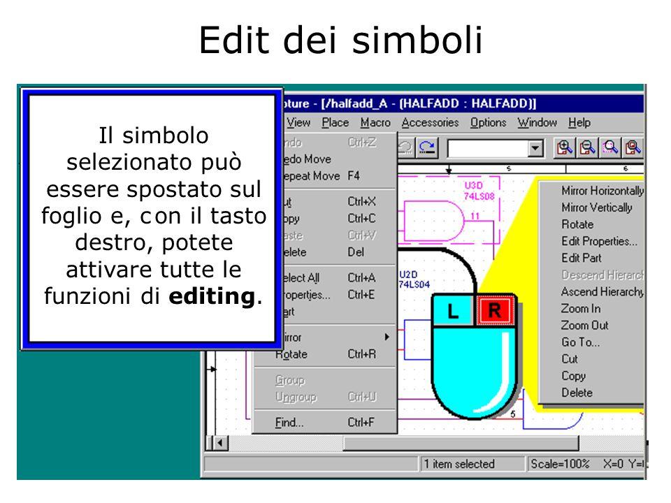 Edit dei simboli Il simbolo selezionato può essere spostato sul foglio e, c on il tasto destro, potete attivare tutte le funzioni di editing.