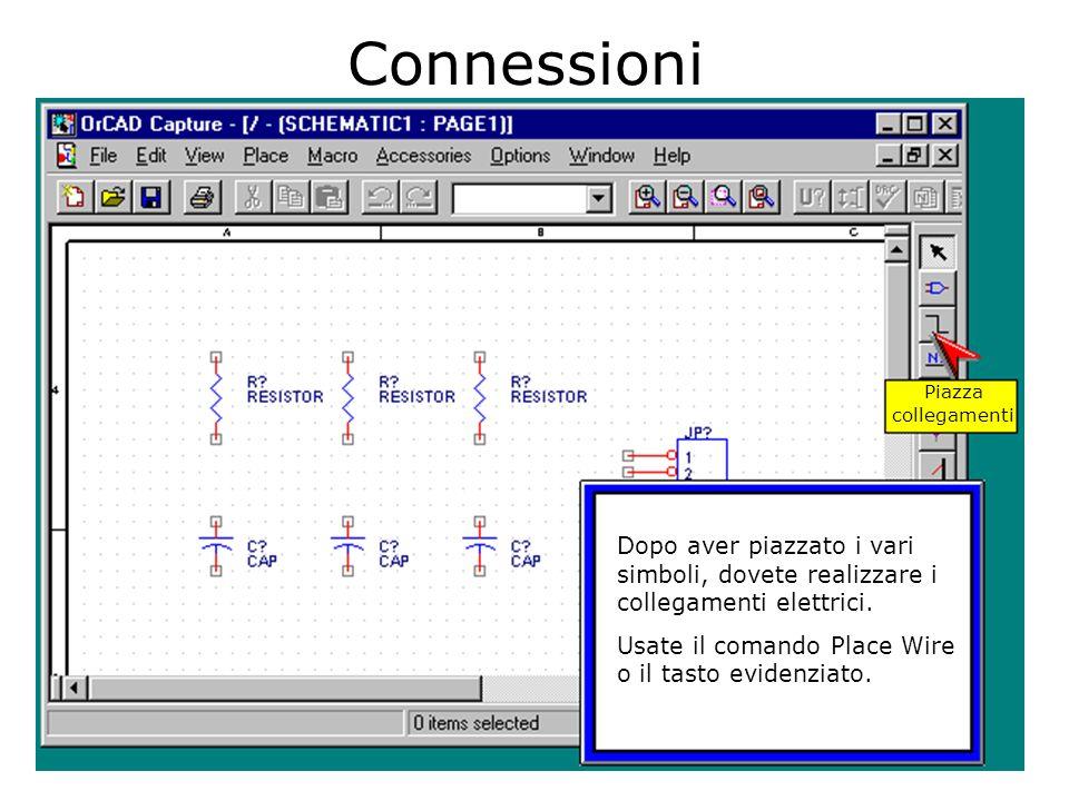 Connessioni Piazza collegamenti. Dopo aver piazzato i vari simboli, dovete realizzare i collegamenti elettrici.