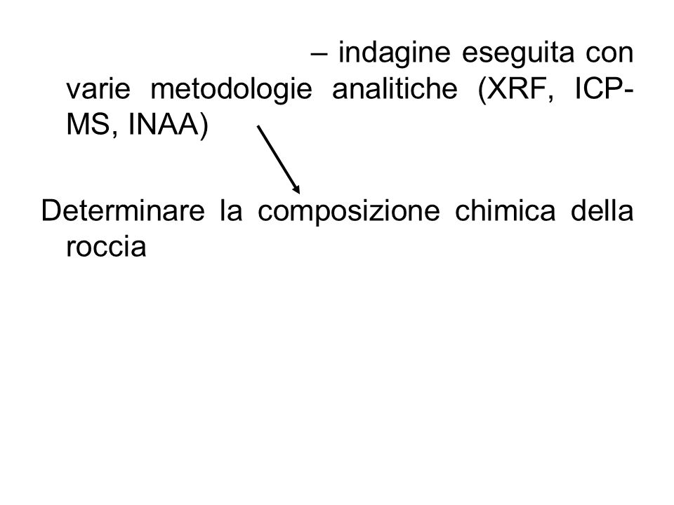 ANALISI CHIMICA – indagine eseguita con varie metodologie analitiche (XRF, ICP-MS, INAA)