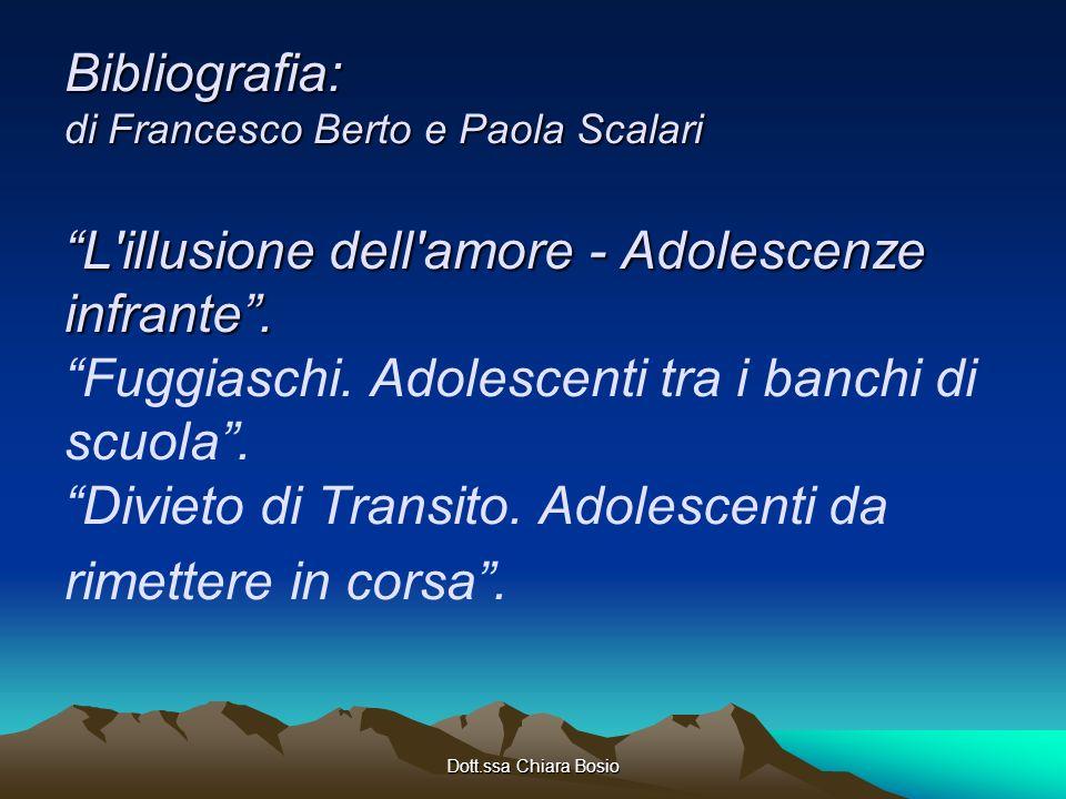 Bibliografia: di Francesco Berto e Paola Scalari L illusione dell amore - Adolescenze infrante . Fuggiaschi. Adolescenti tra i banchi di scuola . Divieto di Transito. Adolescenti da rimettere in corsa .