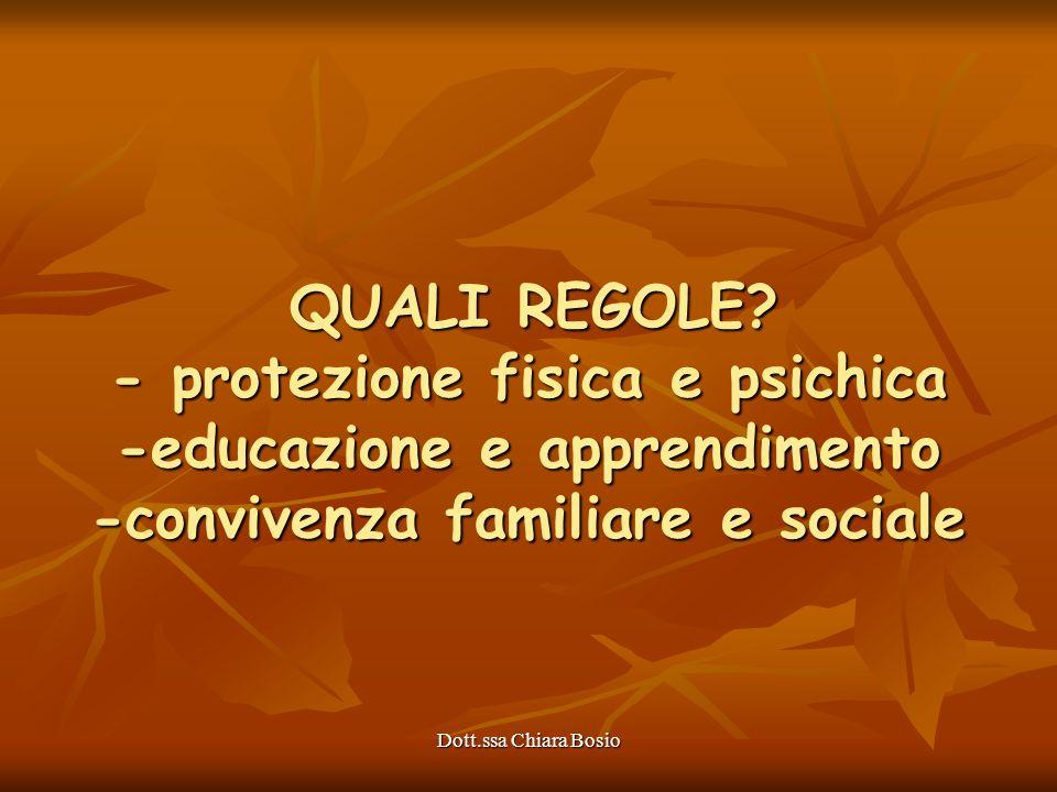 QUALI REGOLE - protezione fisica e psichica -educazione e apprendimento -convivenza familiare e sociale