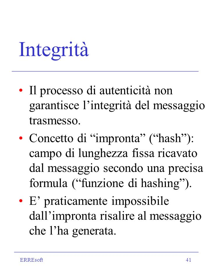 Integrità Il processo di autenticità non garantisce l'integrità del messaggio trasmesso.