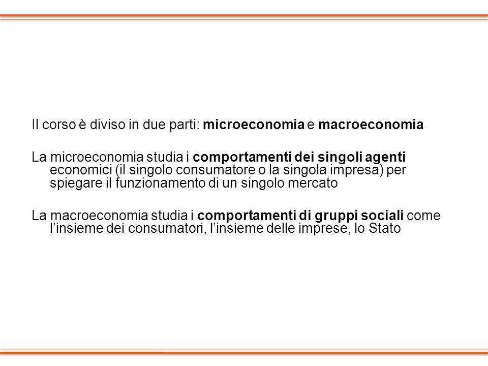 Il corso è diviso in due parti: microeconomia e macroeconomia