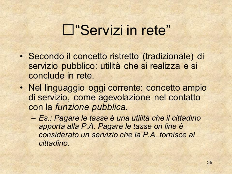 Servizi in rete Secondo il concetto ristretto (tradizionale) di servizio pubblico: utilità che si realizza e si conclude in rete.