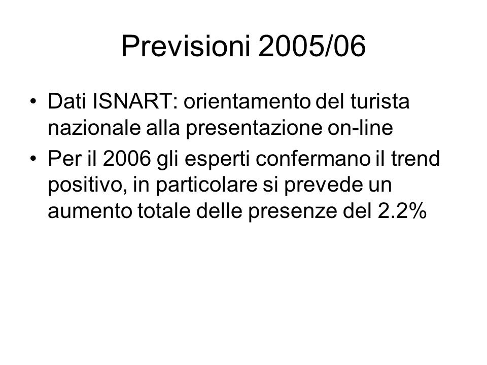 Previsioni 2005/06 Dati ISNART: orientamento del turista nazionale alla presentazione on-line.