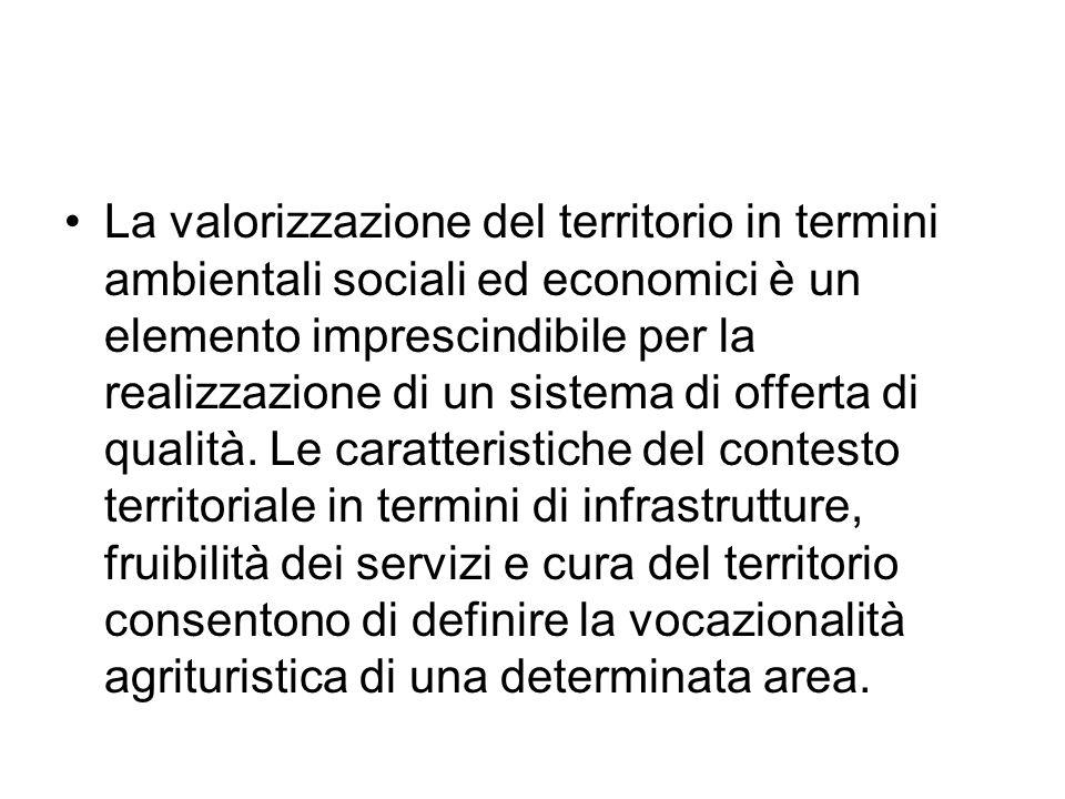 La valorizzazione del territorio in termini ambientali sociali ed economici è un elemento imprescindibile per la realizzazione di un sistema di offerta di qualità.