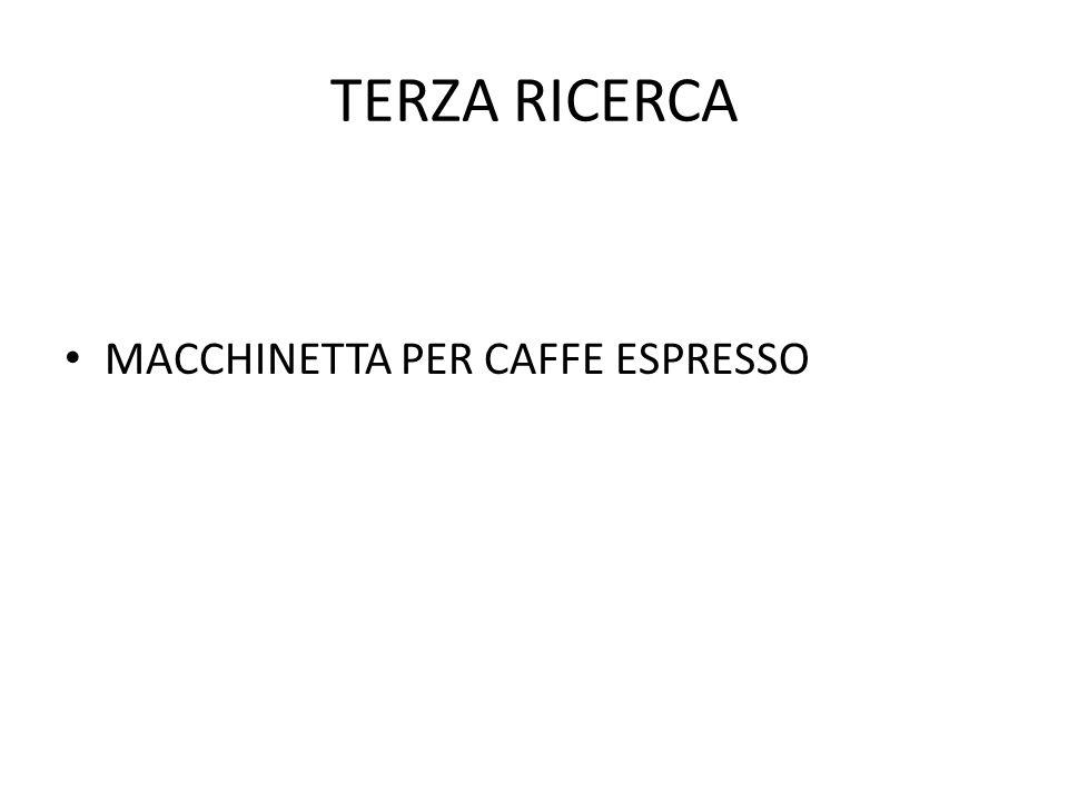 TERZA RICERCA MACCHINETTA PER CAFFE ESPRESSO