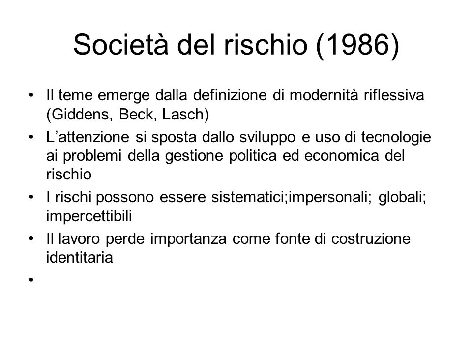 Società del rischio (1986) Il teme emerge dalla definizione di modernità riflessiva (Giddens, Beck, Lasch)