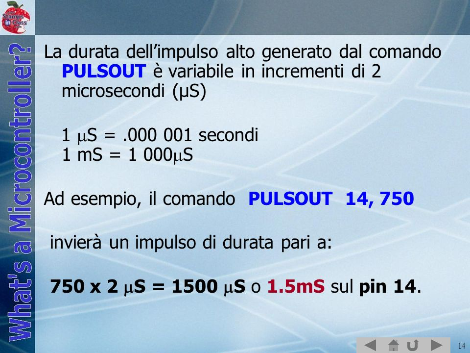 La durata dell'impulso alto generato dal comando PULSOUT è variabile in incrementi di 2 microsecondi (µS)