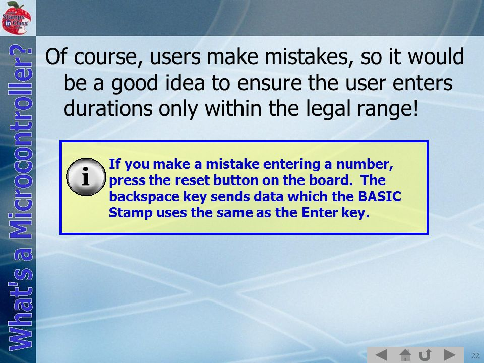 Of course, users make mistakes, so it would be a good idea to ensure the user enters durations only within the legal range!