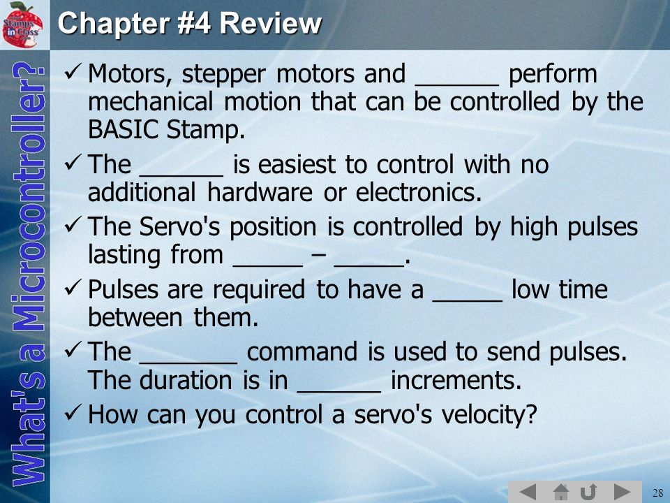 Chapter #4 ReviewMotors, stepper motors and ______ perform mechanical motion that can be controlled by the BASIC Stamp.