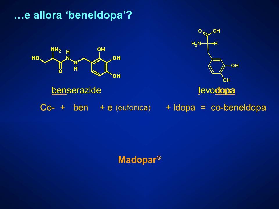 …e allora 'beneldopa' benserazide levodopa ben l dopa Co- + ben
