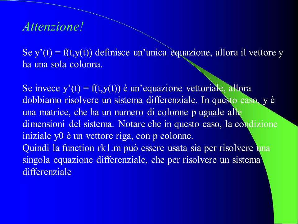 Attenzione!Se y'(t) = f(t,y(t)) definisce un'unica equazione, allora il vettore y ha una sola colonna.