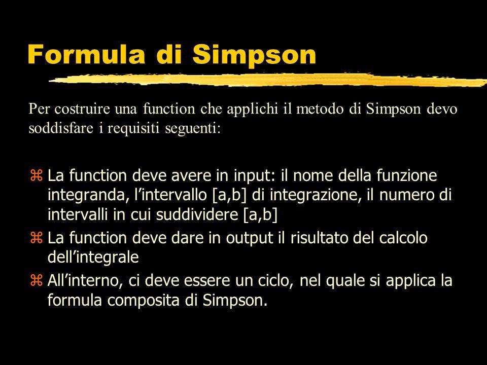 Formula di Simpson Per costruire una function che applichi il metodo di Simpson devo soddisfare i requisiti seguenti: