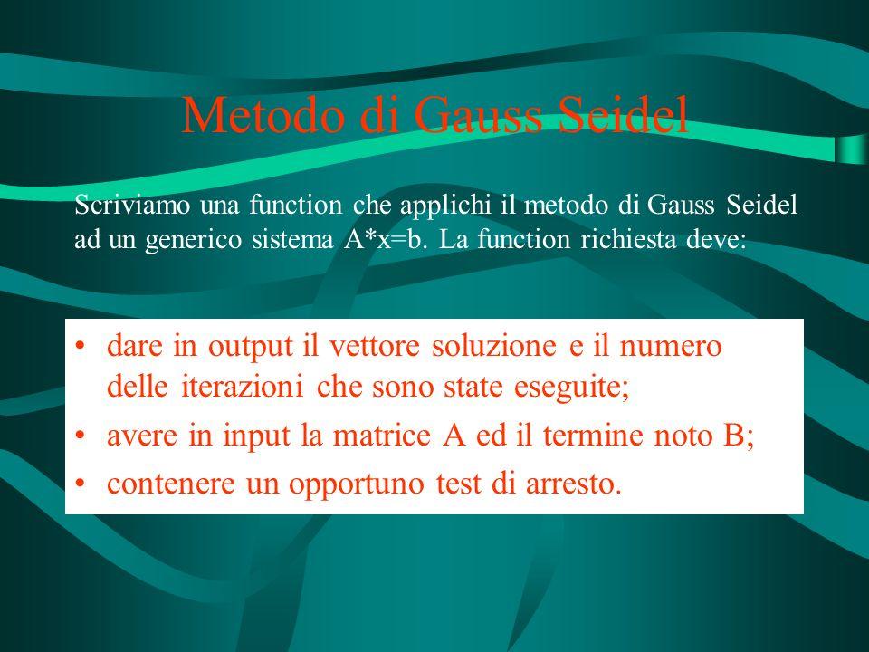 Metodo di Gauss Seidel Scriviamo una function che applichi il metodo di Gauss Seidel ad un generico sistema A*x=b. La function richiesta deve: