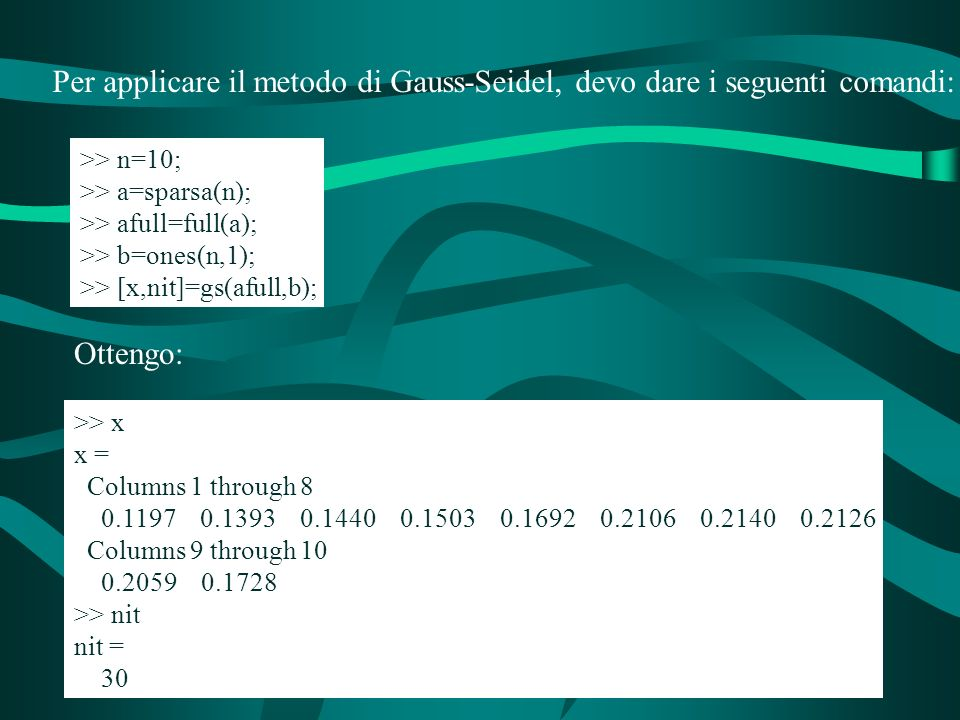 Per applicare il metodo di Gauss-Seidel, devo dare i seguenti comandi: