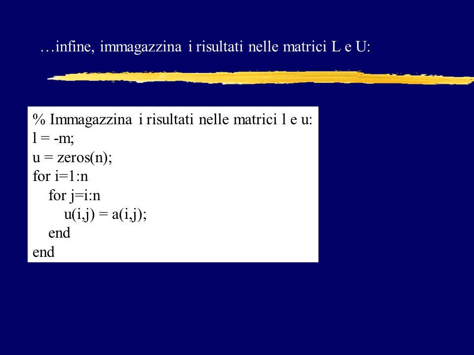 …infine, immagazzina i risultati nelle matrici L e U: