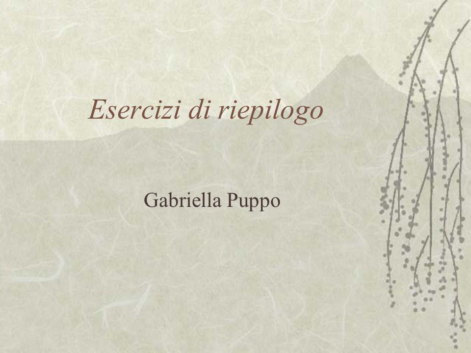 Esercizi di riepilogo Gabriella Puppo