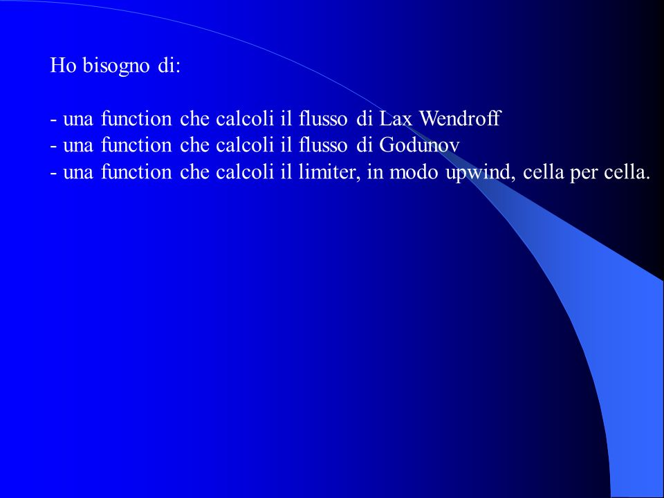 Ho bisogno di: una function che calcoli il flusso di Lax Wendroff. una function che calcoli il flusso di Godunov.