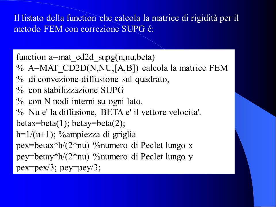 Il listato della function che calcola la matrice di rigidità per il metodo FEM con correzione SUPG é:
