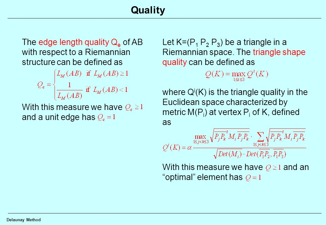 QualityThe edge length quality Qe of AB with respect to a Riemannian structure can be defined as. With this measure we have and a unit edge has.
