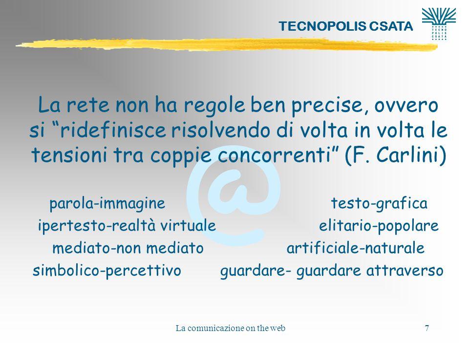 La rete non ha regole ben precise, ovvero si ridefinisce risolvendo di volta in volta le tensioni tra coppie concorrenti (F. Carlini)