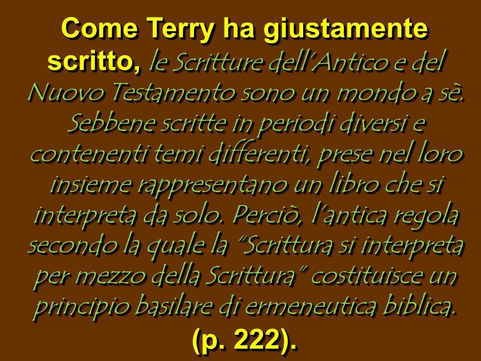 Come Terry ha giustamente scritto, le Scritture dell'Antico e del Nuovo Testamento sono un mondo a sè.