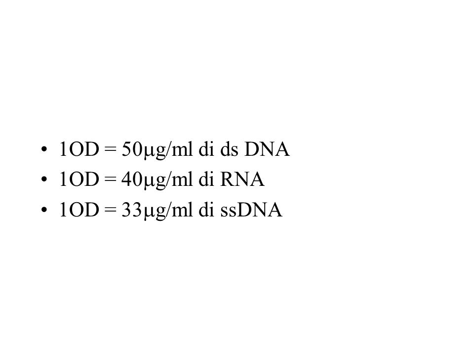 1OD = 50mg/ml di ds DNA 1OD = 40mg/ml di RNA 1OD = 33mg/ml di ssDNA