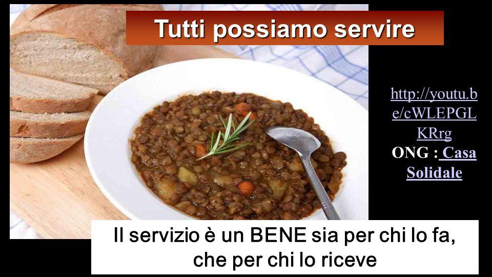 Tutti possiamo servire Il servizio è un BENE sia per chi lo fa,