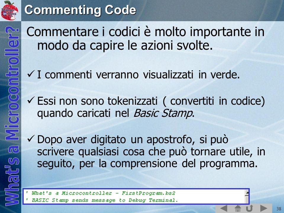 Commenting Code Commentare i codici è molto importante in modo da capire le azioni svolte. I commenti verranno visualizzati in verde.