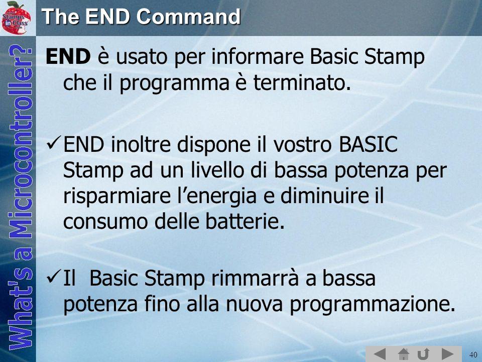The END CommandEND è usato per informare Basic Stamp che il programma è terminato.