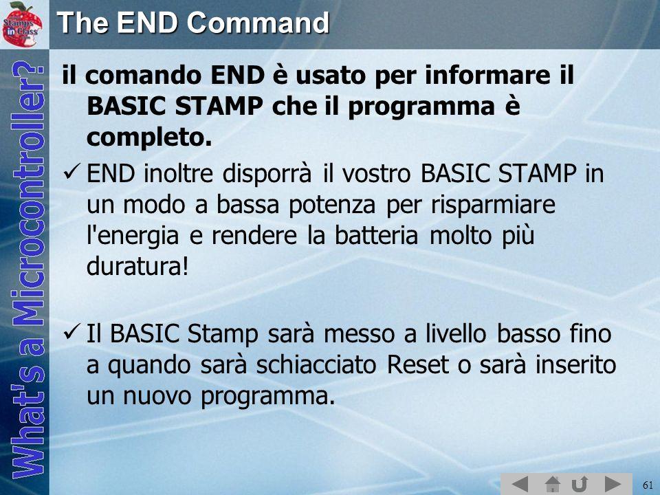 The END Commandil comando END è usato per informare il BASIC STAMP che il programma è completo.