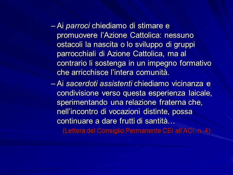 Ai parroci chiediamo di stimare e promuovere l'Azione Cattolica: nessuno ostacoli la nascita o lo sviluppo di gruppi parrocchiali di Azione Cattolica, ma al contrario li sostenga in un impegno formativo che arricchisce l'intera comunità.